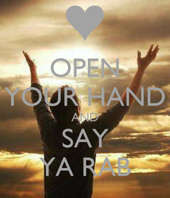 Poster: OPEN YOUR HAND AND SAY YA RAB