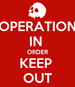 Poster: OPERATION IN  ORDER KEEP  OUT