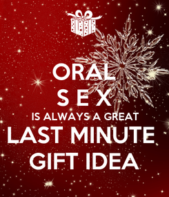 Poster: ORAL S E X IS ALWAYS A GREAT LAST MINUTE  GIFT IDEA