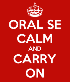 Poster: ORAL SE CALM AND CARRY ON
