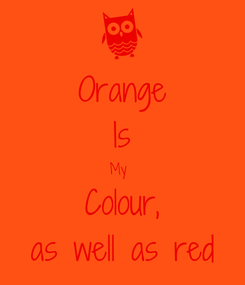 Poster: Orange Is My  Colour, as well as red