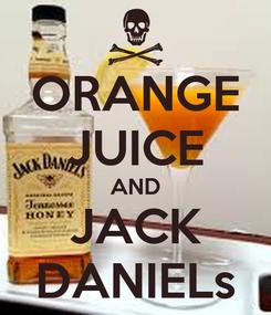 Poster: ORANGE JUICE AND JACK DANIELs