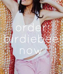 Poster: order birdiebee now