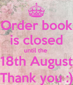 Poster: Order book is closed until the  18th August Thank you :)