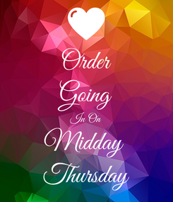 Poster: Order Going In On Midday  Thursday