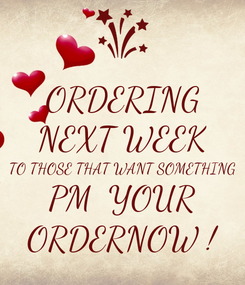 Poster: ORDERING NEXT WEEK TO THOSE THAT WANT SOMETHING PM  YOUR ORDERNOW !