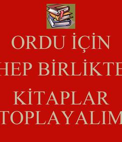 Poster: ORDU İÇİN HEP BİRLİKTE  KİTAPLAR TOPLAYALIM