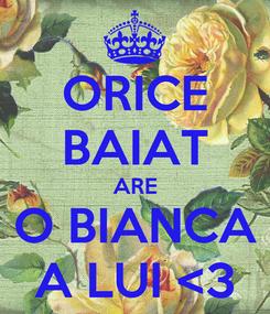 Poster: ORICE BAIAT ARE O BIANCA A LUI <3