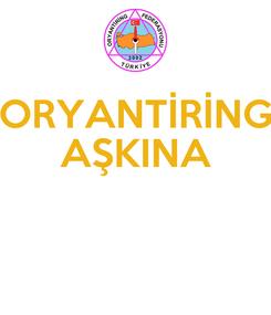 Poster: ORYANTİRİNG AŞKINA