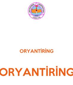 Poster:   ORYANTİRİNG  ORYANTİRİNG