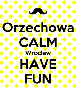 Poster: Orzechowa CALM Wrocław HAVE FUN