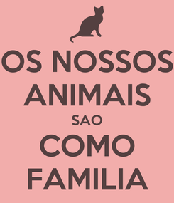 Poster: OS NOSSOS ANIMAIS SAO COMO FAMILIA