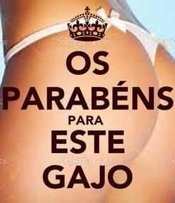 Poster: OS PARABÉNS PARA  ESTE GAJO