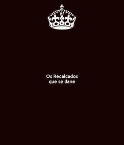 Poster: Os Recalcados que se dane