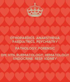 Poster: OTHOPAEDICS, ANAESTHESIA PAEDIATRICS, PSYCHIATRY PATHOLOGY, FORENSIC DM, HTN, RUEMATOLOGY, HEMATOLOGY ENDOCRINE, RESP, KIDNEY