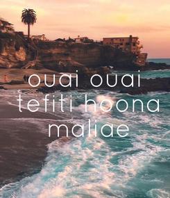 Poster: ouai ouai  tefiti hoona  maliae