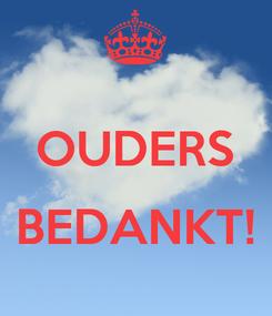 Poster:  OUDERS  BEDANKT!