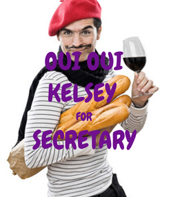 Poster: OUI OUI KELSEY  FOR SECRETARY