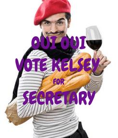 Poster: OUI OUI VOTE KELSEY  FOR SECRETARY