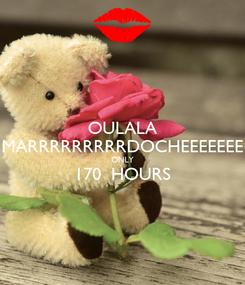 Poster: OULALA MARRRRRRRRRDOCHEEEEEEE ONLY 170  HOURS