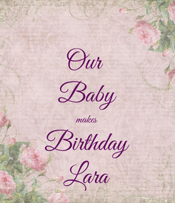 Poster: Our  Baby makes Birthday Lara