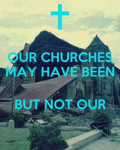 Poster: OUR CHURCHES MAY HAVE BEEN  BUT NOT OUR