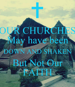 Poster: OUR CHURCHES May have been DOWN AND SHAKEN But Not Our FAITH