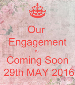 Poster: Our  Engagement is  Coming Soon  29th MAY 2016
