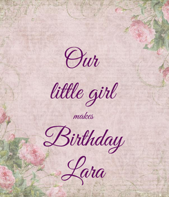Poster: Our  little girl makes Birthday Lara