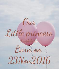 Poster: Our Little princess Prathiksha Born on  23Nov2016
