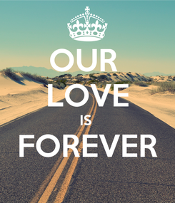 Poster: OUR  LOVE IS  FOREVER