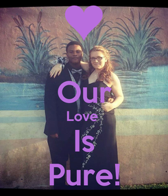 Poster:   Our Love  Is Pure!