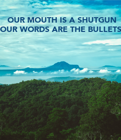 Poster: OUR MOUTH IS A SHUTGUN OUR WORDS ARE THE BULLETS.