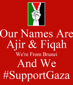 Poster: Our Names Are Ajir & Fiqah We're From Brunei And We #SupportGaza