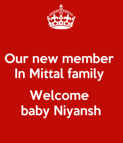 Poster: Our new member  In Mittal family   Welcome  baby Niyansh