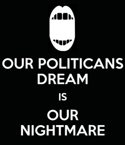 Poster: OUR POLITICANS DREAM IS OUR NIGHTMARE