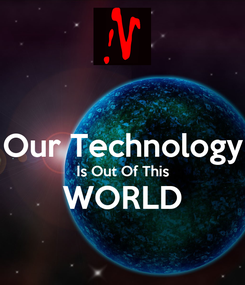 Poster:  Our Technology Is Out Of This WORLD