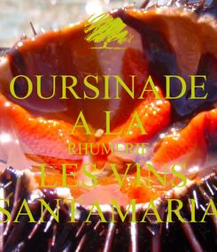 Poster: OURSINADE A LA RHUMERIE  LES VINS SANTAMARIA