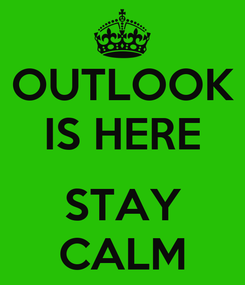 Poster: OUTLOOK IS HERE  STAY CALM