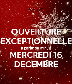 Poster: OUVERTURE EXCEPTIONNELLE à partir de minuit MERCREDI 16 DECEMBRE