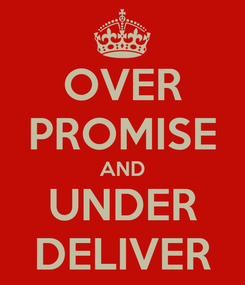 Poster: OVER PROMISE AND UNDER DELIVER