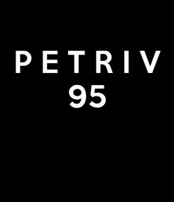 Poster: P E T R I V 95