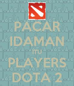 Poster: PACAR IDAMAN ITU PLAYERS DOTA 2