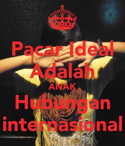 Poster: Pacar Ideal Adalah ANAK Hubungan internasional
