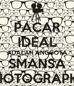 Poster: PACAR IDEAL ADALAH ANGGOTA SMANSA PHOTOGRAPHY
