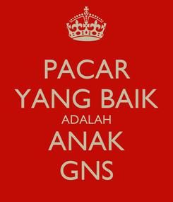 Poster: PACAR YANG BAIK ADALAH ANAK GNS