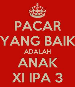 Poster: PACAR YANG BAIK ADALAH ANAK XI IPA 3