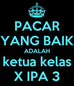 Poster: PACAR YANG BAIK ADALAH ketua kelas X IPA 3