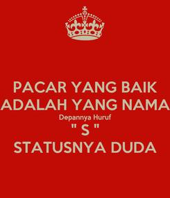 """Poster: PACAR YANG BAIK ADALAH YANG NAMA Depannya Huruf """" S """" STATUSNYA DUDA"""