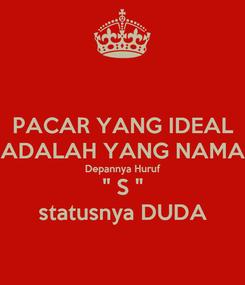 """Poster: PACAR YANG IDEAL ADALAH YANG NAMA Depannya Huruf """" S """" statusnya DUDA"""